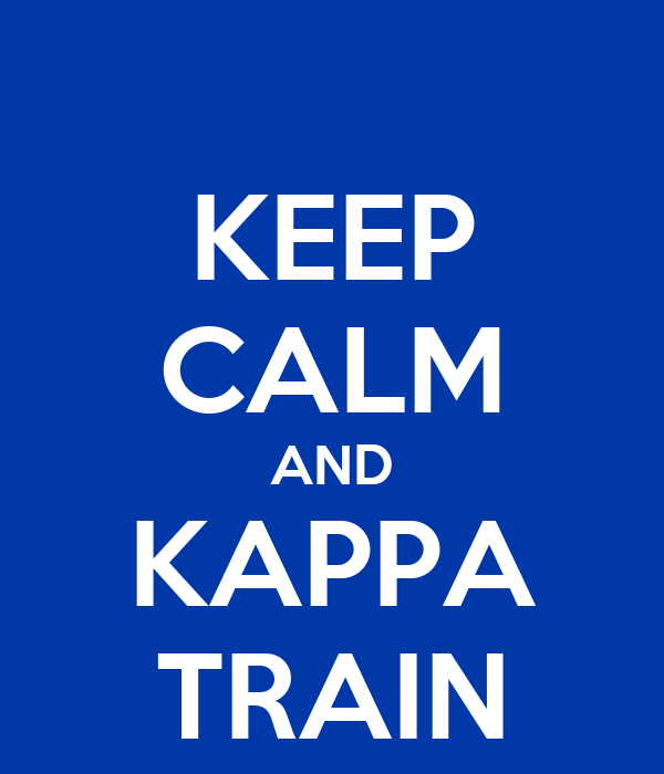 KEEP CALM AND KAPPA TRAIN