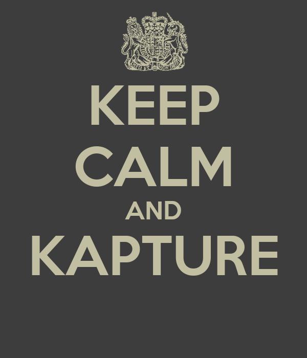 KEEP CALM AND KAPTURE