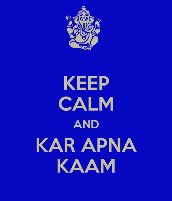 KEEP CALM AND KAR APNA KAAM