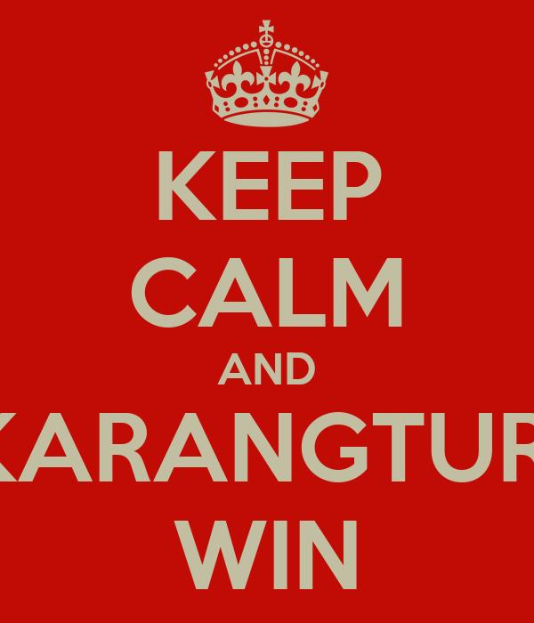 KEEP CALM AND KARANGTURI WIN