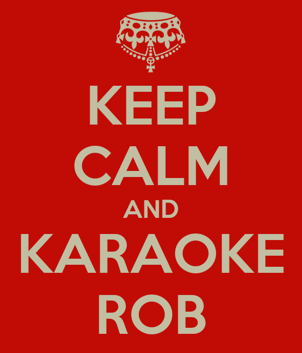 KEEP CALM AND KARAOKE ROB