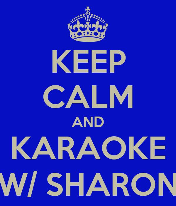 KEEP CALM AND KARAOKE W/ SHARON