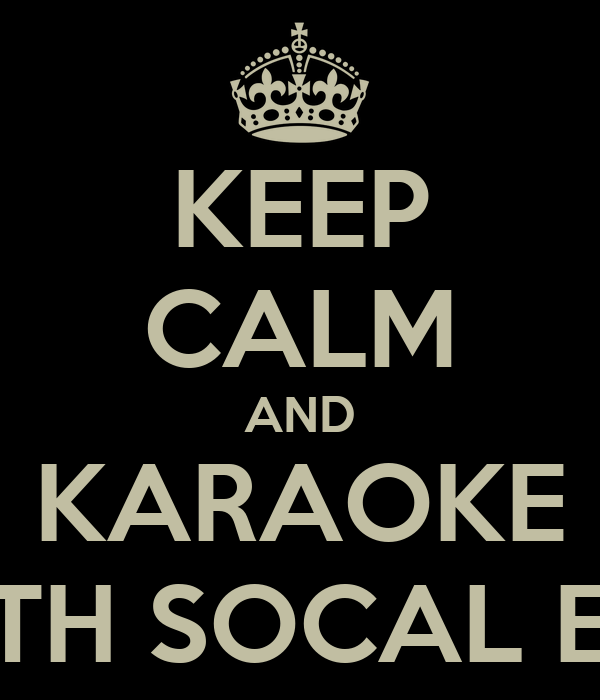 KEEP CALM AND KARAOKE WITH SOCAL ENT