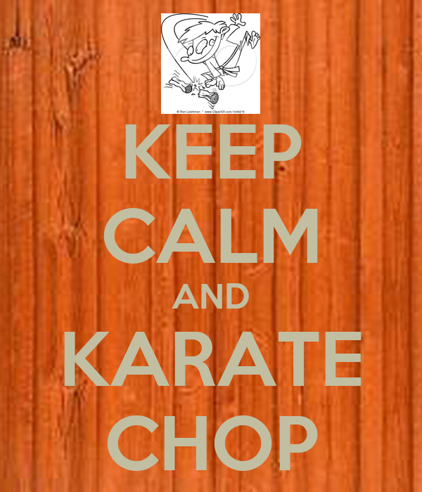 KEEP CALM AND KARATE CHOP