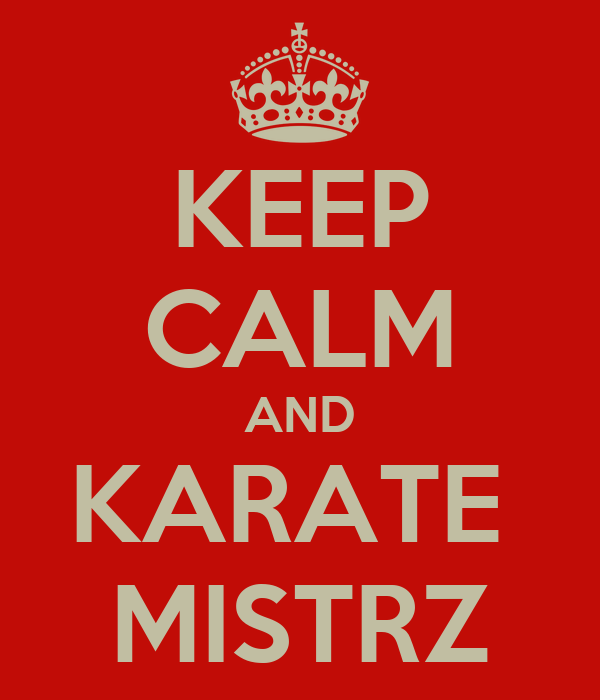 KEEP CALM AND KARATE  MISTRZ
