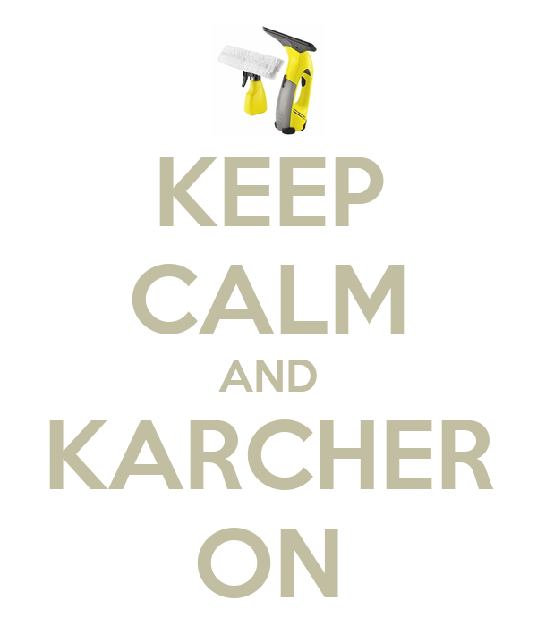 KEEP CALM AND KARCHER ON
