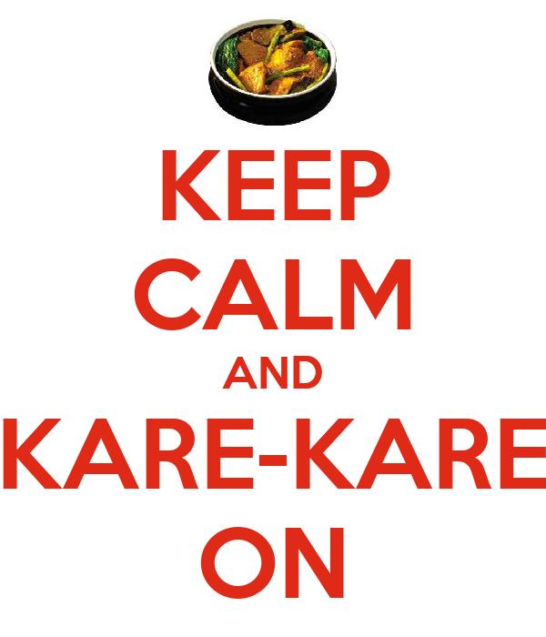 KEEP CALM AND KARE-KARE ON