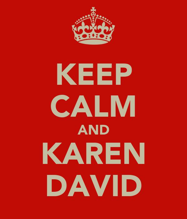 KEEP CALM AND KAREN DAVID