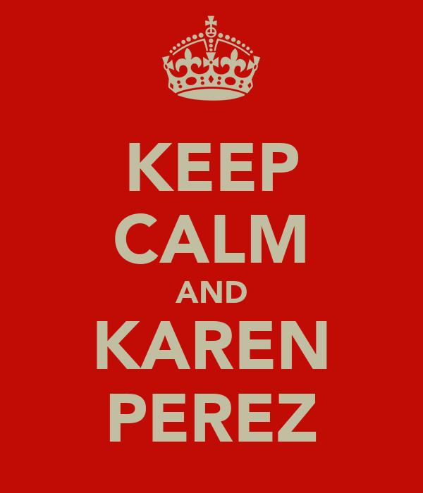 KEEP CALM AND KAREN PEREZ