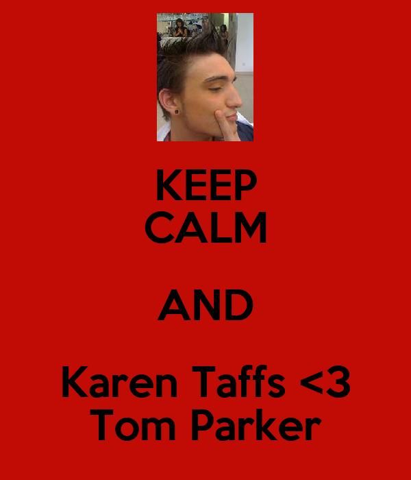 KEEP CALM AND Karen Taffs <3 Tom Parker