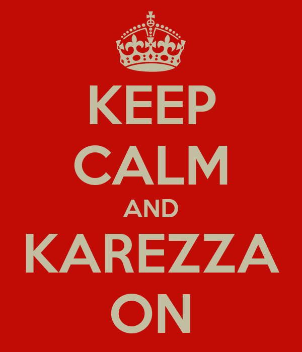 KEEP CALM AND KAREZZA ON