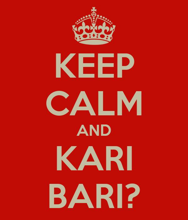 KEEP CALM AND KARI BARI?
