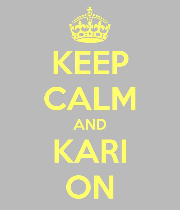 KEEP CALM AND KARI ON