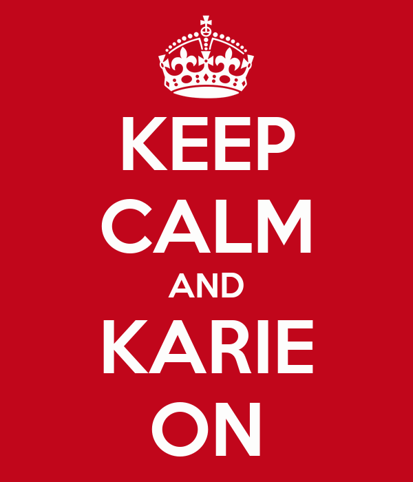 KEEP CALM AND KARIE ON