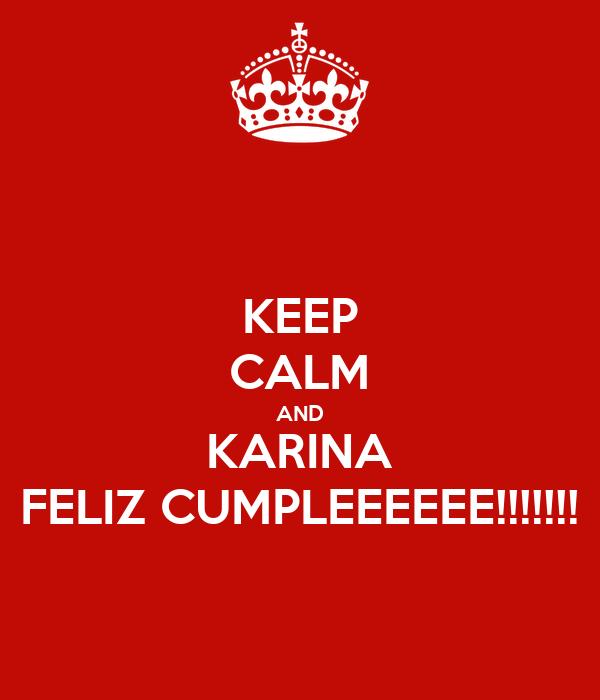 KEEP CALM AND KARINA FELIZ CUMPLEEEEEE!!!!!!!