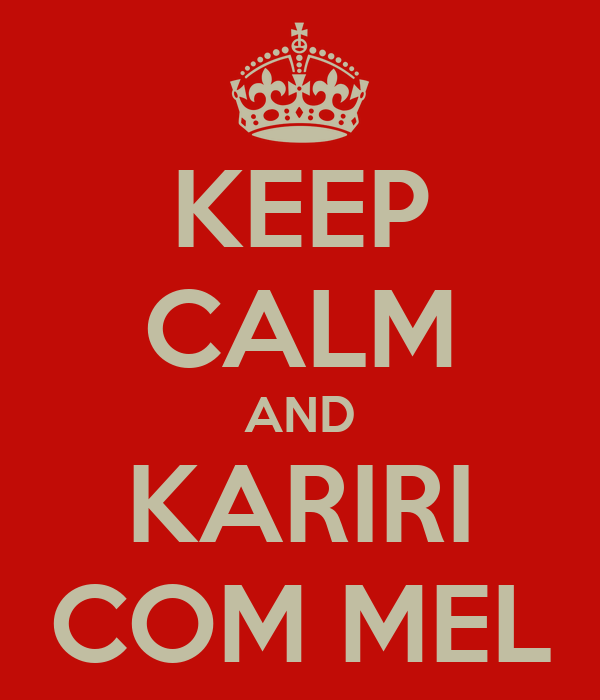 KEEP CALM AND KARIRI COM MEL