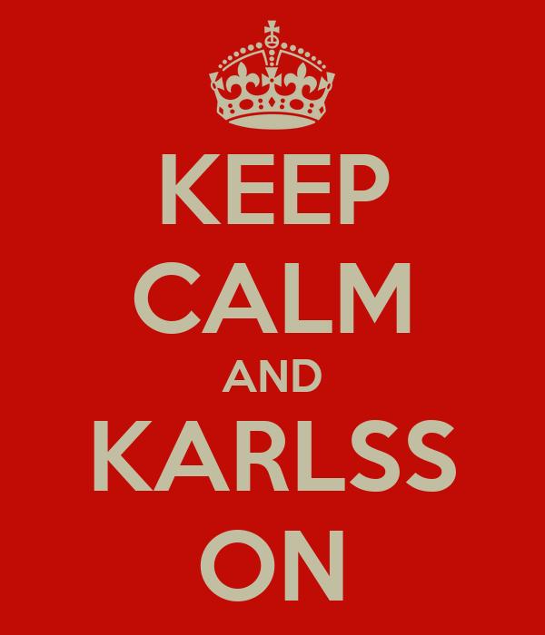 KEEP CALM AND KARLSS ON