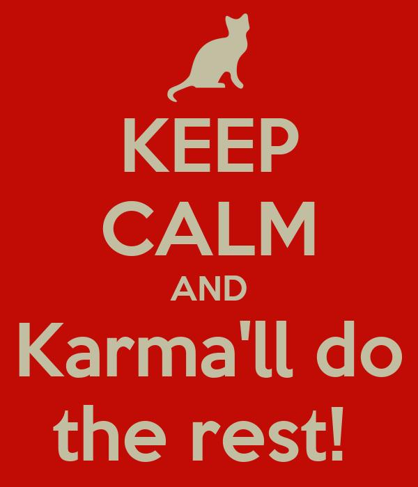 KEEP CALM AND Karma'll do the rest!
