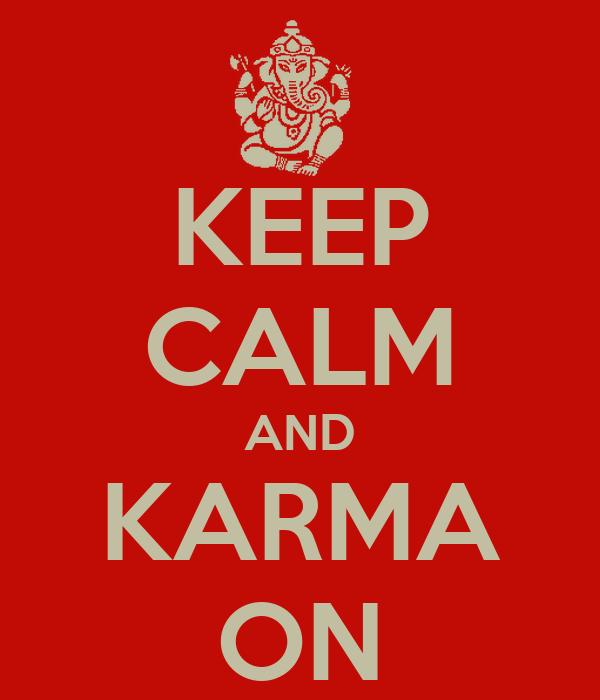 KEEP CALM AND KARMA ON