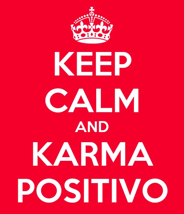KEEP CALM AND KARMA POSITIVO