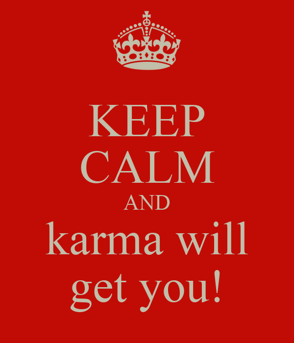 KEEP CALM AND karma will get you!