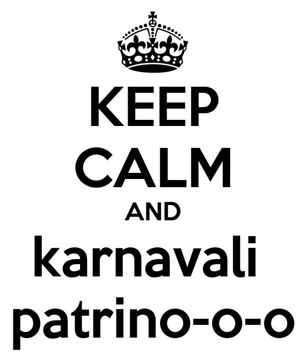 KEEP CALM AND karnavali  patrino-o-o