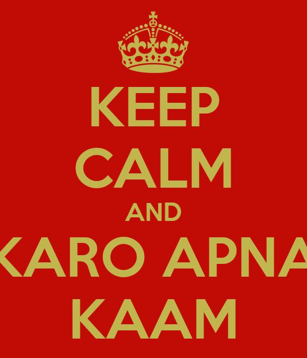 KEEP CALM AND KARO APNA KAAM