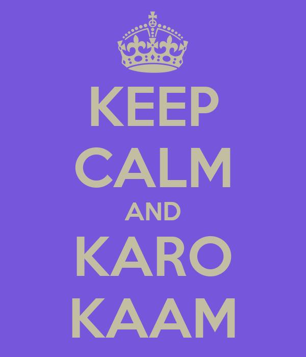 KEEP CALM AND KARO KAAM