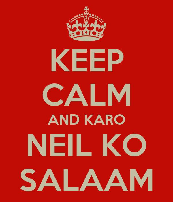 KEEP CALM AND KARO NEIL KO SALAAM