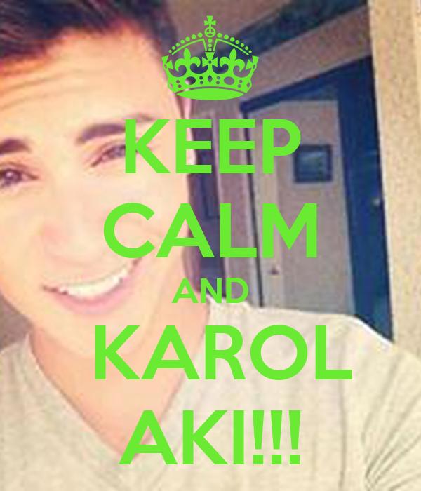 KEEP CALM AND   KAROL  AKI!!!