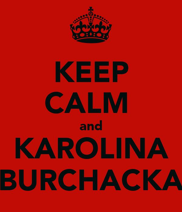 KEEP CALM  and KAROLINA BURCHACKA
