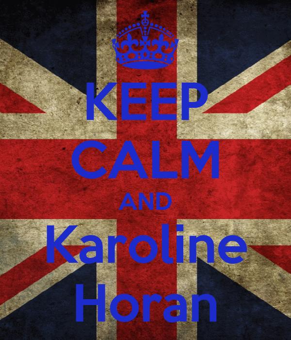 KEEP CALM AND Karoline Horan