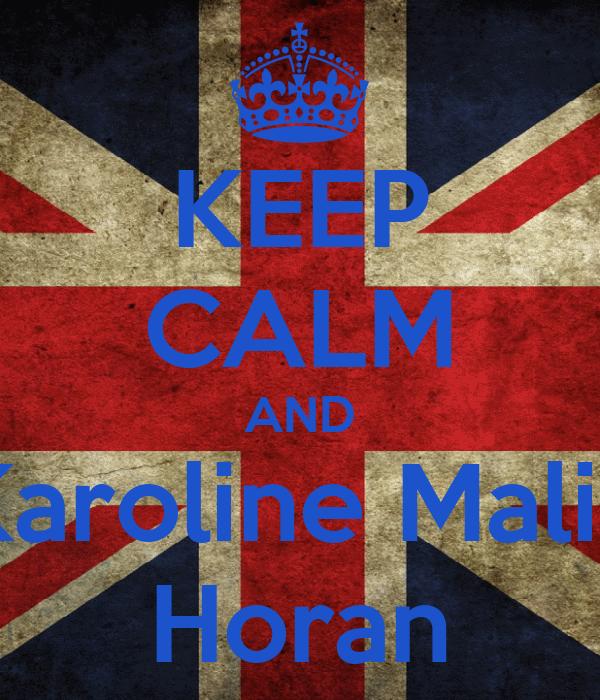 KEEP CALM AND Karoline Malik Horan
