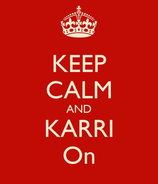 KEEP CALM AND KARRI On