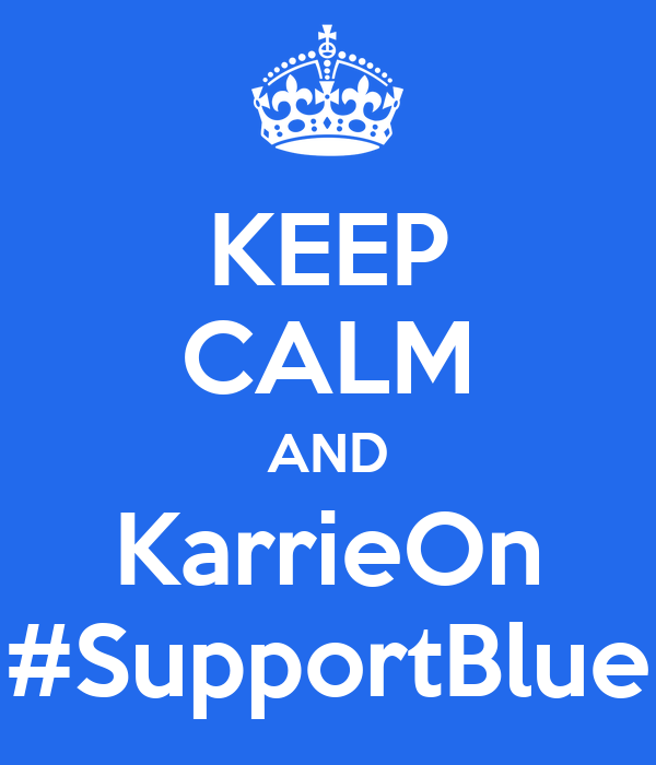 KEEP CALM AND KarrieOn #SupportBlue