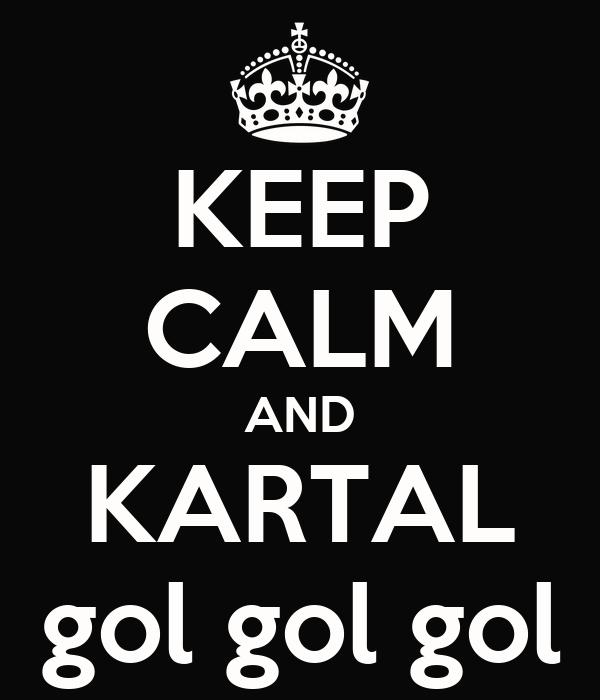 KEEP CALM AND KARTAL gol gol gol