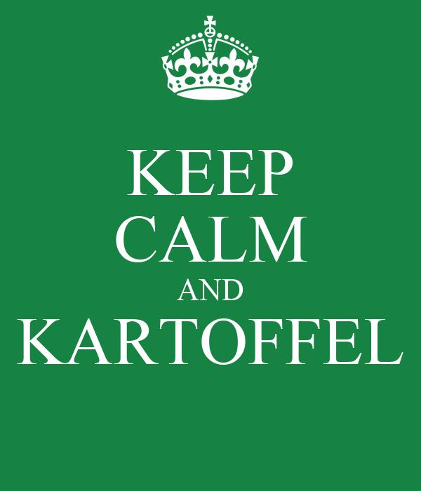 KEEP CALM AND KARTOFFEL