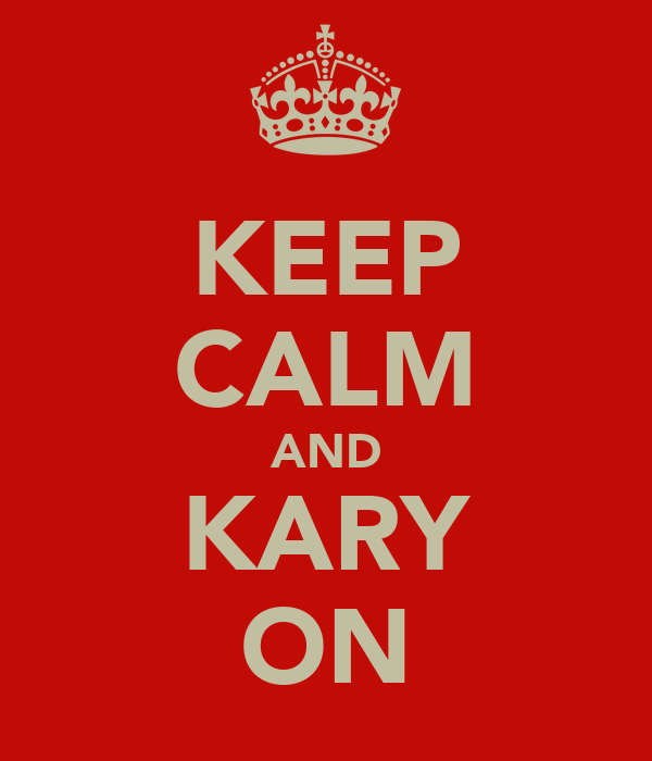 KEEP CALM AND KARY ON