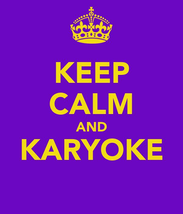KEEP CALM AND KARYOKE