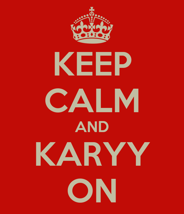 KEEP CALM AND KARYY ON