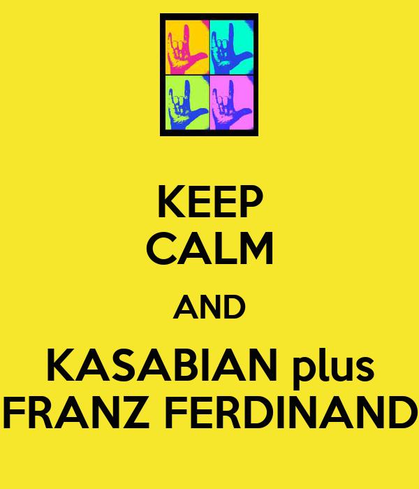 KEEP CALM AND KASABIAN plus FRANZ FERDINAND