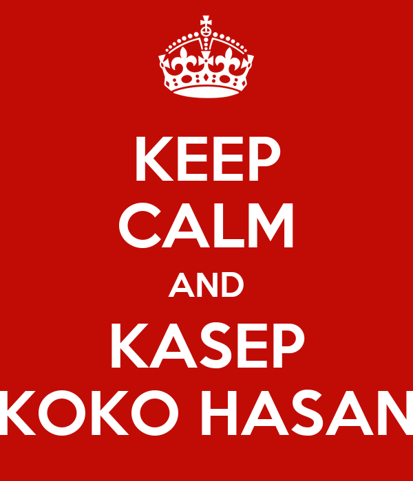 KEEP CALM AND KASEP KOKO HASAN