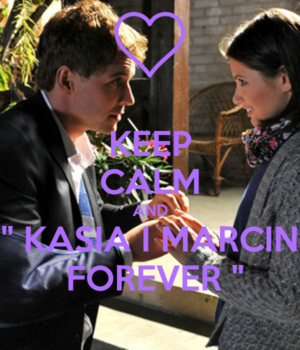 """KEEP CALM AND """" KASIA I MARCIN  FOREVER """""""
