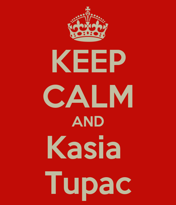 KEEP CALM AND Kasia  Tupac
