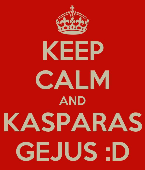 KEEP CALM AND KASPARAS GEJUS :D