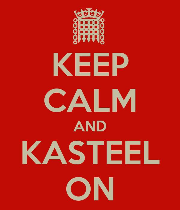 KEEP CALM AND KASTEEL ON