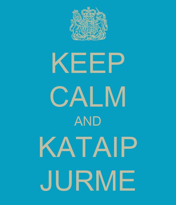 KEEP CALM AND KATAIP JURME
