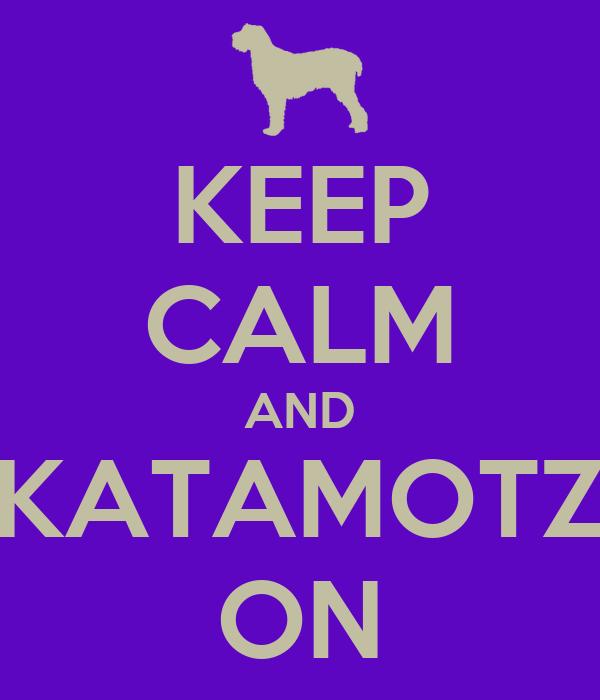 KEEP CALM AND KATAMOTZ ON