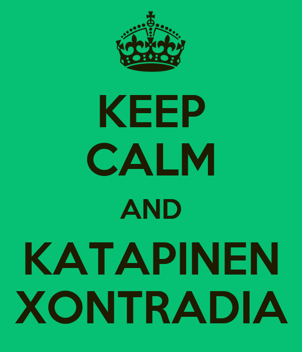 KEEP CALM AND KATAPINEN XONTRADIA