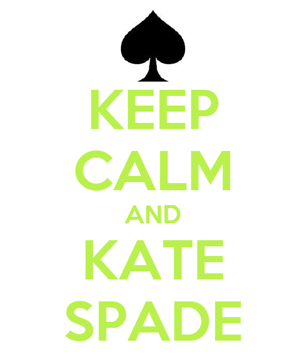 KEEP CALM AND KATE SPADE